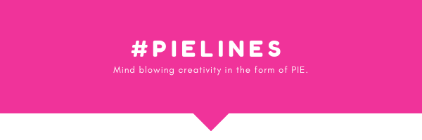 pink graphic that says #pielines Mind blowing creativity in the form of pie